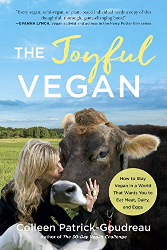 The Joyful Vegan: How to Stay Vegan in a World That Wants You to Eat Meat, Dairy, and Eggs - http://medicalbooks.filipinodoctors.org