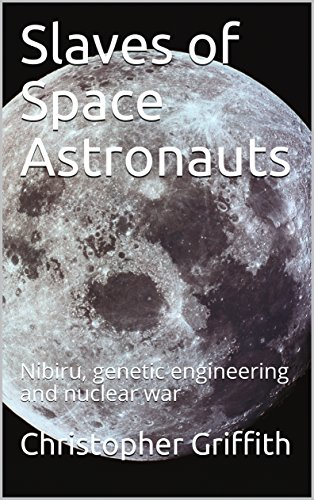 Book: Slaves of Space Astronauts: Nibiru, genetic engineering and nuclear war by Christopher Griffith