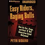 Easy Riders, Raging Bulls: How the Sex-Drugs-Rock 'N' Roll Generation Saved Hollywood | Peter Biskind