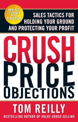 (Crush Price Objections: Sales Tactics for Holding Your Ground and Protecting Your Profit)