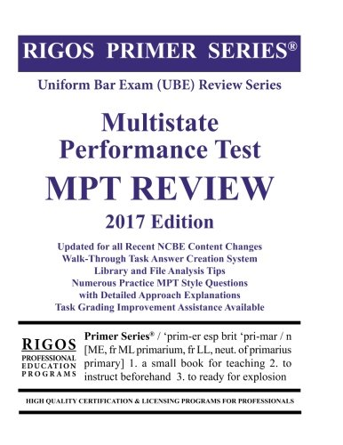 Rigos Primer Series Uniform Bar Exam (UBE) Multistate Performance Test (MPT) Review: 2017 Edition