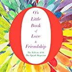 O's Little Book of Love and Friendship | The Editors of O The Oprah Magazine