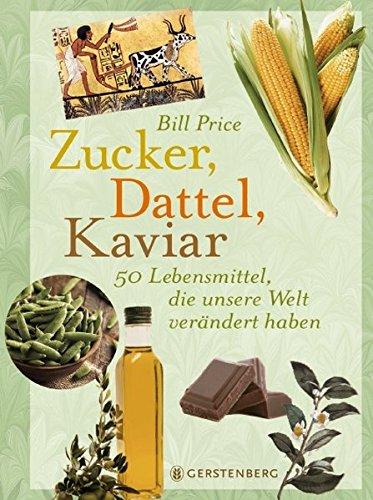 Zucker, Dattel, Kaviar Gebundenes Buch – 22. Februar 2016 Bill Price 3836921170 Lebensmittel Nahrungsmittel