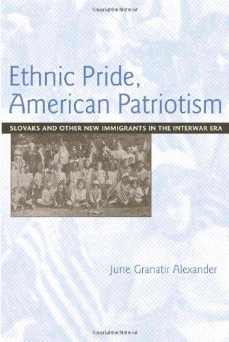 Ethnic Pride, American Patriotism: Slovaks and Other New Immigrants in the Interwar Era