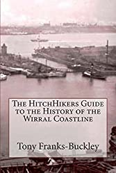 The HitchHikers Guide to the History of the Wirral Coastline: Volume 1
