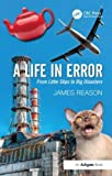 A Life in Error: From Little Slips to Big Disasters