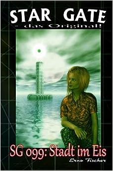 SG 099: Stadt im Eis: Volume 99 (STAR GATE - das Original)