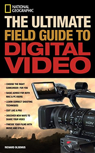 National Geographic The Ultimate Field Guide to Digital Video (National Geographic Photography Field Guides) (National Geographic Ultimate Field Guide To Photography)