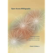 Open Access Bibliography: Liberating Scholarly Literature with E-Prints and Open Access Journals