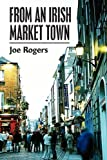 From an Irish Market Town, Joe Rogers, 1456043080
