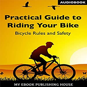 Practical Guide to Riding Your Bike Audiobook