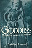 The Goddess : Mythological Images of the Feminine, Downing, Christine, 0824506243