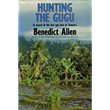 Hunting the Gugu: In Search of the Lost Ape-Men of Sumatra