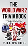 The World War 2 Trivia Book: Interesting Stories and Random Facts from the Second World War (Trivia War Books) (Volume 1)