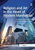 img - for Religion and Art in the Heart of Modern Manhattan: St. Peter s Church and the Louise Nevelson Chapel book / textbook / text book