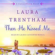 Then He Kissed Me: A Cottonbloom Novel Audiobook by Laura Trentham Narrated by Laurie Catherine Winkel