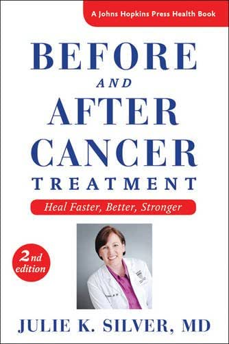 Before and After Cancer Treatment: Heal Faster, Better, Stronger (A Johns Hopkins Press Health Book)