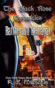The Black Rose Chronicles, Battle and Betrayal: Book 3 by [Michaels, A K]