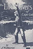 The Life Savers of Cape Cod, J. W. Dalton, 0940160498