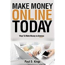 Make Money Online Today: Ways To Make Money on Amazon (Making Money Online)