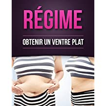 Régime: Obtenir Un Ventre Plat (French Edition)