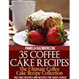 35 Coffee Cake Recipes – The Ultimate Coffee Cake Recipe Collection (The Cake Recipes and Recipes For Cakes Series Book 1)