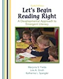 Let's Begin Reading Right: A Developmental Approach to Emergent Literacy (6th Edition)