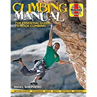 Climbing Manual: The Essential Guide to Rock Climbing - Getting Started - Techniques - Knots - Safety - Protection - Abseiling