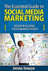 The Essential Guide to Social Media Marketing: Begin building your brand today. (English Edition)