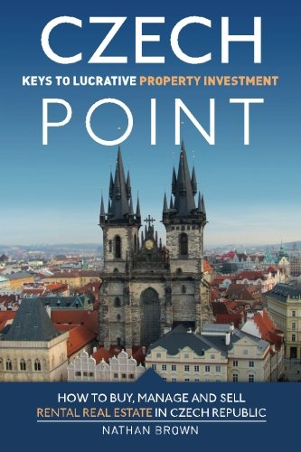 Czech Point: Keys to Lucrative Property Investment: How to Buy Manage and Sell Rental Real Estate in Czech Republic