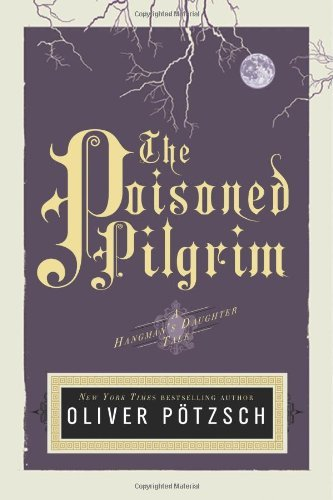 The Poisoned Pilgrim (US Edition) (A Hangman's Daughter Tale Book 4) by [Pötzsch, Oliver]