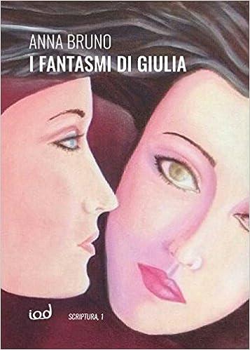 Amazon.it: I fantasmi di Giulia - Bruno, Anna - Libri