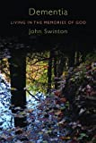 Dementia: Living in the Memories of God by John Swinton (2012-11-19)