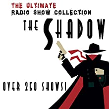 The Shadow - The Complete Radio Show Collection - Including more than 250 Shows Radio/TV Program by Orson Welles Narrated by Orson Welles