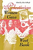 Palestinian Women of Gaza and the West Bank