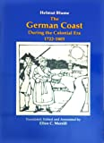 The German Coast During the Colonial Era, 1722-1803, Helmut Blume, 0962816000