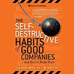The Self-Destructive Habits of Good Companies...and How to Break Them
