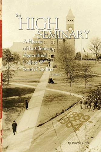 The High Seminary: Vol. 1: A History of the Clemson Agricultural College of South Carolina, 1889-1964