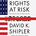 Rights at Risk: The Limits of Liberty in Modern America Audiobook by David K. Shipler Narrated by David K. Shipler