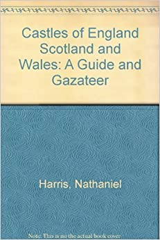 Book Castles of England Scotland and Wales: A Guide and Gazateer by Nathaniel Harris (2003-05-01)