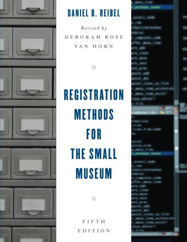 Registration Methods for the Small Museum, Fifth Edition (American Association for State and Local History)