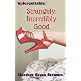 Strangely, Incredibly Good: (A Romantic Comedy - Book One) (Strangely, Incredibly Good Series 1)