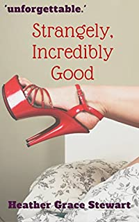 Strangely, Incredibly Good by Heather Grace Stewart ebook deal