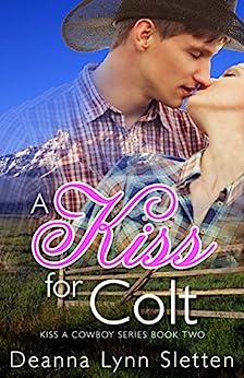 A Kiss for Colt (Kiss a Cowboy Series Book Two) by [Sletten, Deanna Lynn]