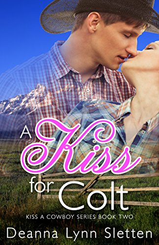 A Kiss for Colt (Kiss a Cowboy Series Book Two) ()