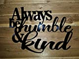 Always be Humble and Kind Wall Decor: Custom size 40'' x 30''