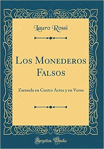 Los Monederos Falsos: Zarzuela en Cuatro Actos y en Verso (Classic Reprint) (Spanish Edition): Lauro Rossi: 9780484243056: Amazon.com: Books