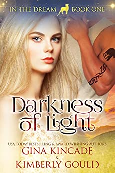 Darkness of Light (In the Dream Book 1) by [Kincade, Gina, Gould, Kimberly]