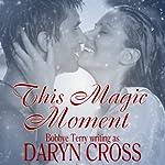 This Magic Moment: Just a Little Magic Series   Daryn Cross