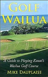 Golf Wailua: A Guide to Playing Kauai's Wailua Golf Course (Golf Kauai Book 2)